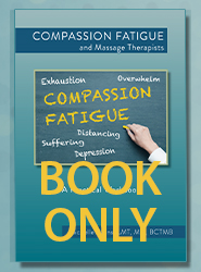 Compassion Fatigue and Massage Therapists: A Practical Workbook (Book ONLY - Printed)