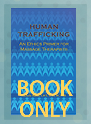 Human Trafficking: An Ethics Primer for Massage Therapists (Book ONLY - PRINT)